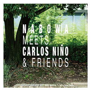 Nabowa / Nabowa Meets Carlos Niño & Friends