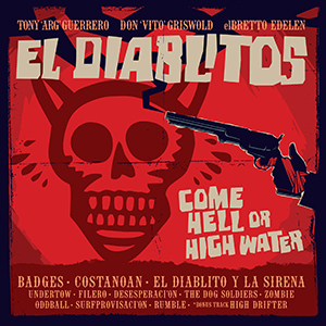 Tony Guerrero & EL DIABLITOS / COME HELL OR HIGH WATER