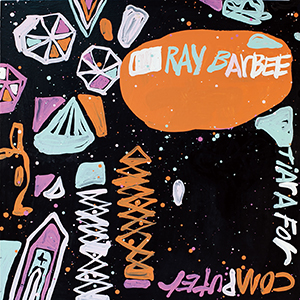 Ray Barbee / Tiara for Computer