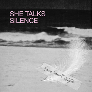 SHE TALKS SILENCE / SOME SMALL GIFTS