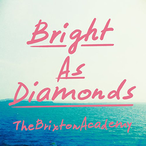 The Brixton Academy / Bright As Diamonds