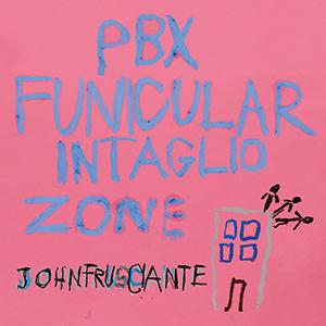 John Frusciante / PBX Funicular Intaglio Zone