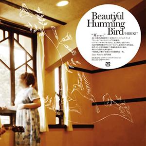 Beautiful Humming Bird / HIBIKI