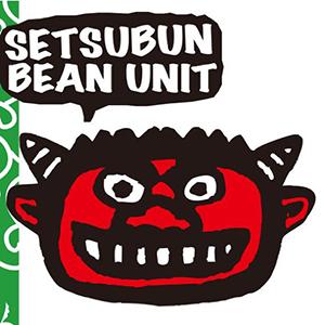 SETSUBUN BEAN UNIT / SETSUBUN BEAN UNIT
