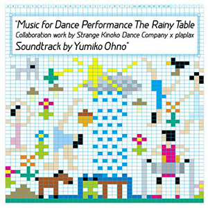 Yumiko Ohno / Music for Dance Performance The Rainy Table [CD+DVD]