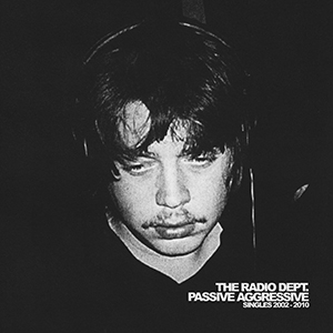 THE RADIO DEPT. / Passive aggressive: Singles 2002-2010 [2CD]