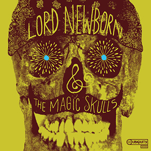 LORD NEWBORN & THE MAGIC SKULLS / LORD NEWBORN & THE MAGIC SKULLS