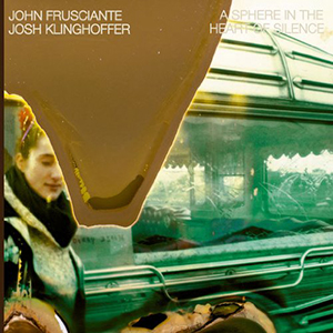 John Frusciante, Josh Klinghoffer / A Sphere In The Heart Of Silence