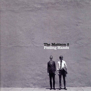 The Mattson 2 / Feeling Hands