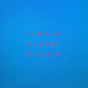 Maika Loubté / Le Zip [DIGITAL]