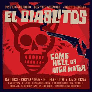 Tony Guerrero & EL DIABLITOS / COME HELL OR HIGH WATER