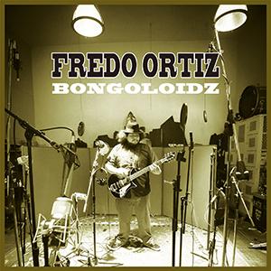 FREDO ORTIZ / BONGOLOIDZ