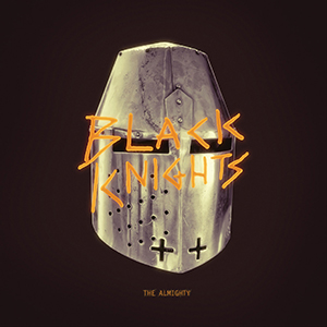 BLACK KNIGHTS / THE ALMIGHTY (Produced by John Frusciante)