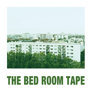 THE BED ROOM TAPE / THE BED ROOM TAPE