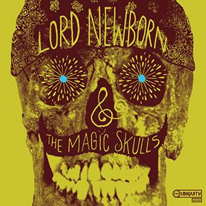 LORD NEWBORN & THE MAGIC SKULLS / LORD NEWBORN & THE MAGIC SKULLS