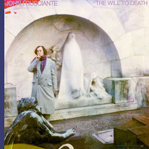 John Frusciante / The Will To Death