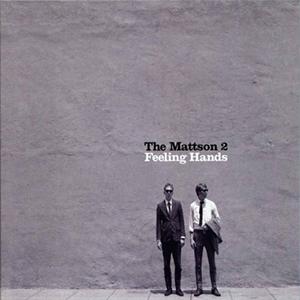 The Mattson 2 / Feeling Hands