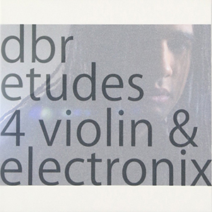 Daniel Bernard Roumain [DBR] / etudes 4 violin & electronix
