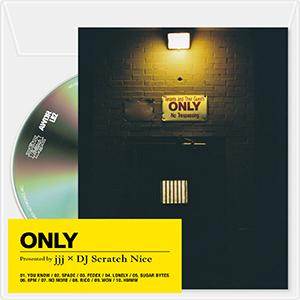 Presented by jjj x DJ Scratch Nice / ONLY
