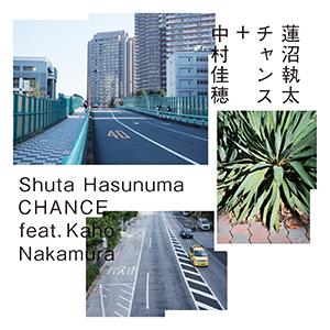 Shuta Hasunuma / CHANCE feat. Kaho Nakamura [DIGITAL]