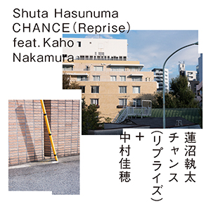 Shuta Hasunuma / CHANCE feat. Kaho Nakamura Reprise [DIGITAL]