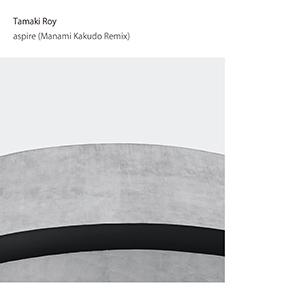 Tamaki Roy, Manami Kakudo / aspire (Manami Kakudo Remix) [DIGITAL]