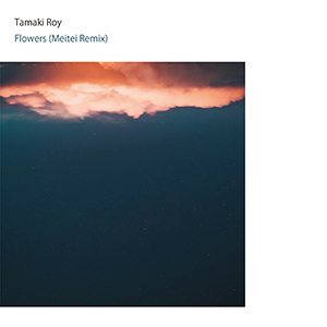 Tamaki Roy, Meitei / Flowers (Meitei Remix) [DIGITAL]