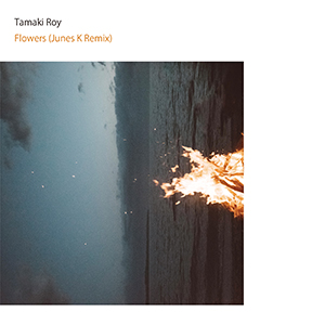 Tamaki Roy, Junes K / Flowers (Junes K Remix) [DIGITAL]
